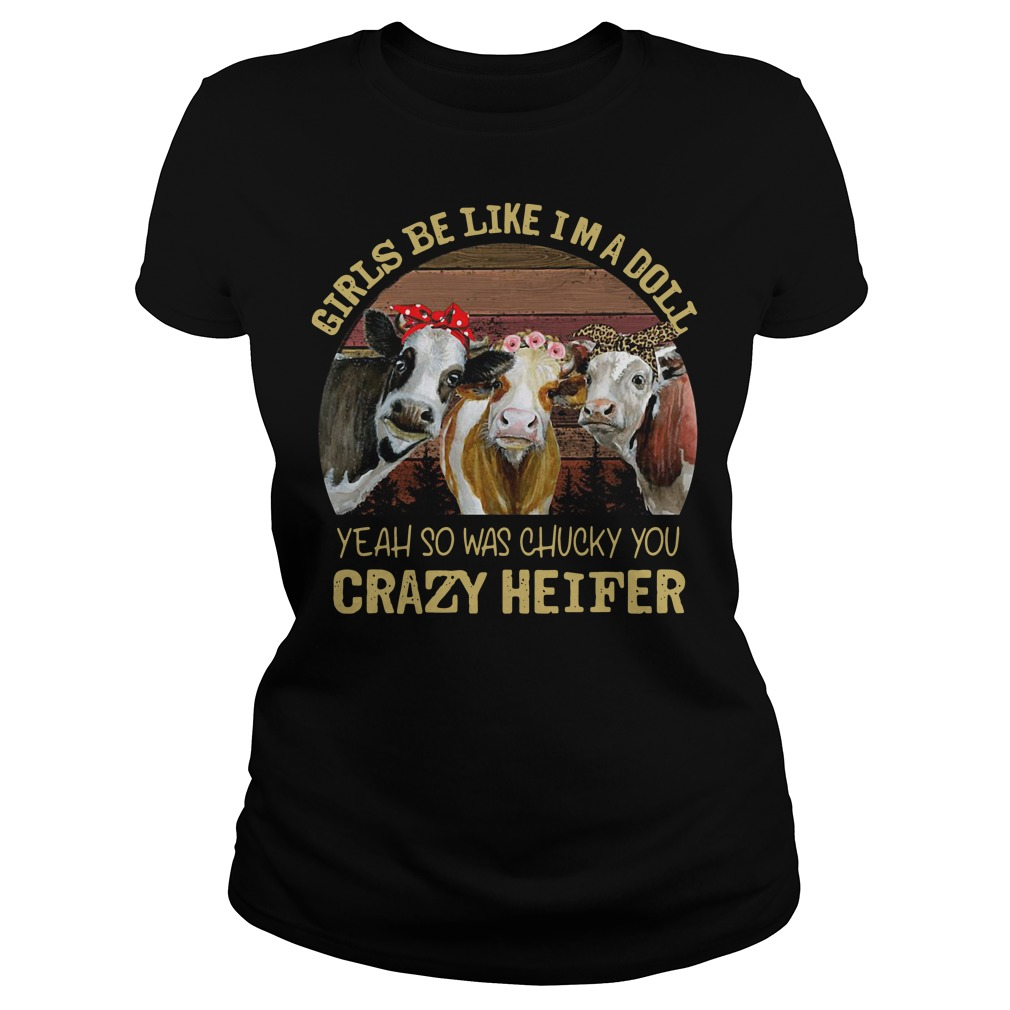 Girls be like I'm a doll yeah so was chucky you crazy heifer retro Ladies tee