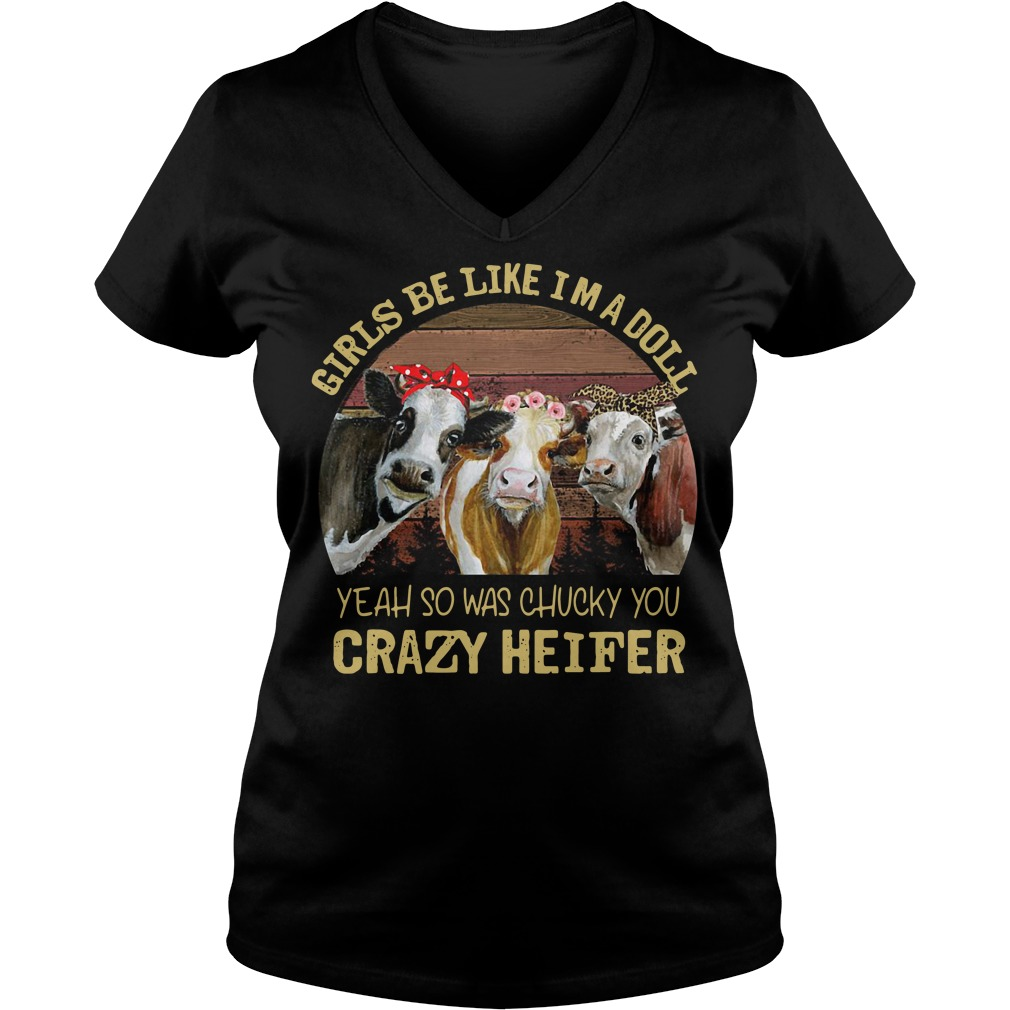 Girls be like I'm a doll yeah so was chucky you crazy heifer retro V-neck t-shirt