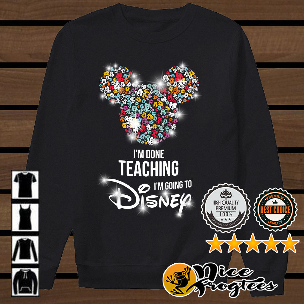 Glitter Mickey Mouse I'm done teaching I'm going to Disney shirt