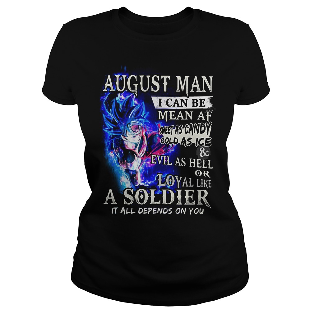 Goku Super Saiyan August man I can be mean AF sheet as candy gold as ice Ladies tee