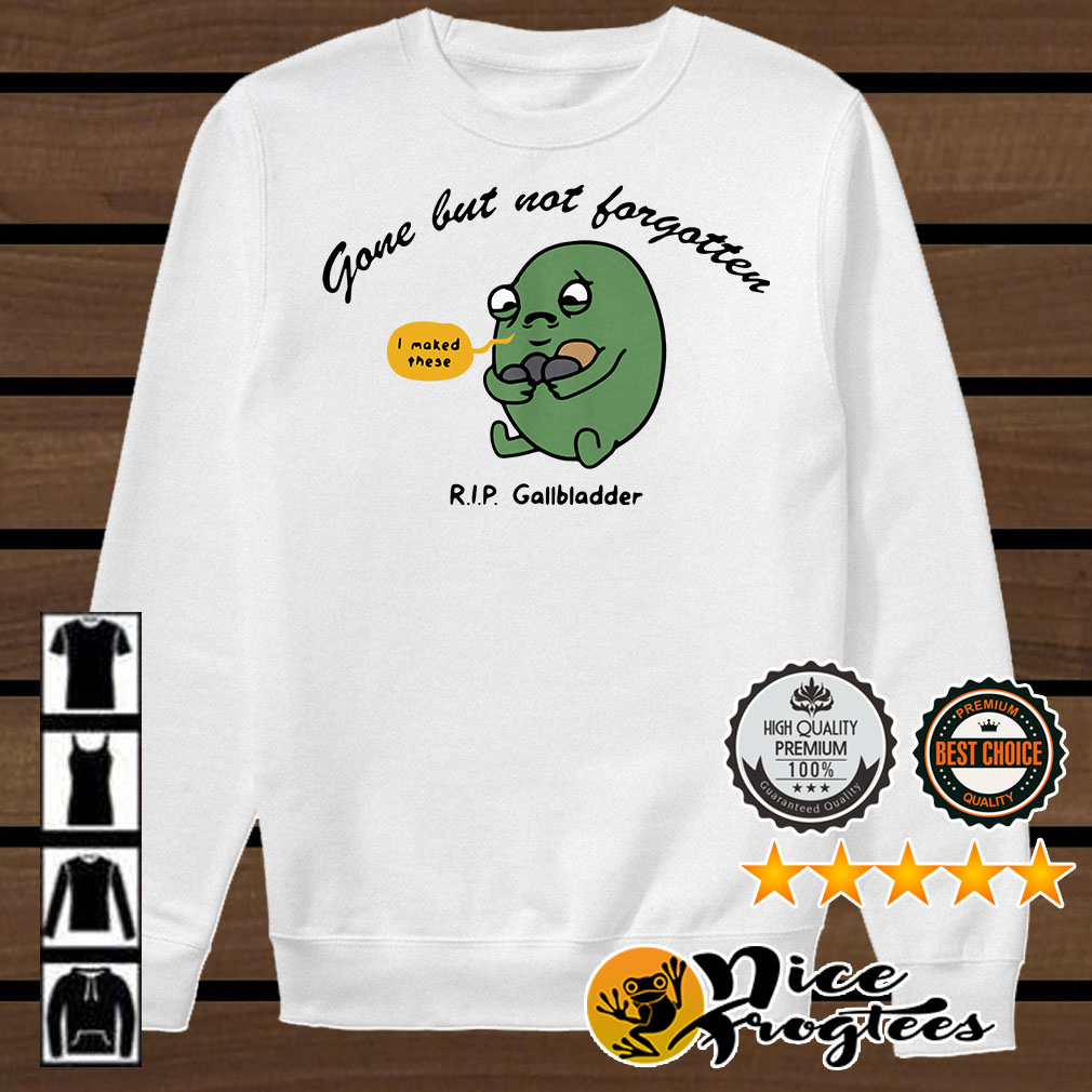 Gone but not forgotten I maked these RIP Gallbladder shirt