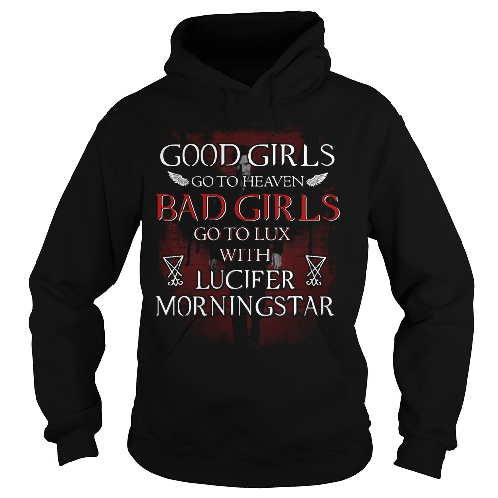 Good girls go to heaven bad girls go to lux with Lucifer Morningstar Hoodie