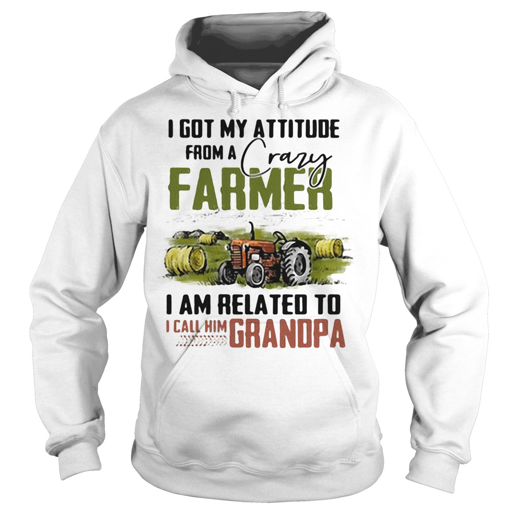 I got my attitude from a crazy farmer I am related to I call him dad Hoodie