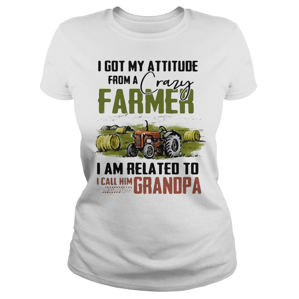 I got my attitude from a crazy farmer I am related to I call him dad Ladies tee