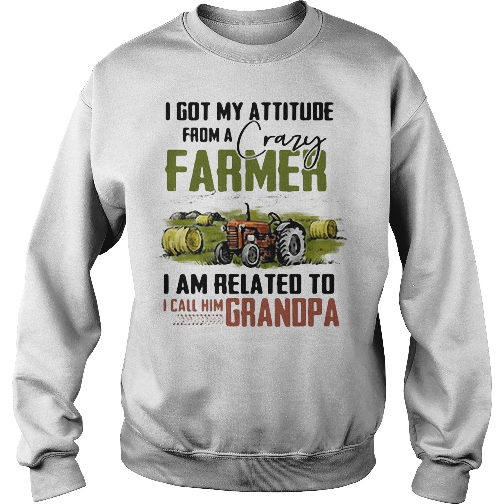 I got my attitude from a crazy farmer I am related to I call him dad Sweater