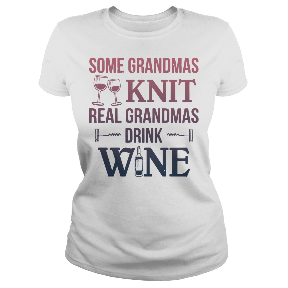 Some grandmas knit real grandmas drink wine Ladies tee