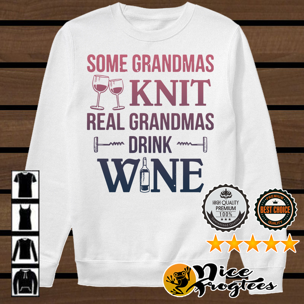 Some grandmas knit real grandmas drink wine shirt