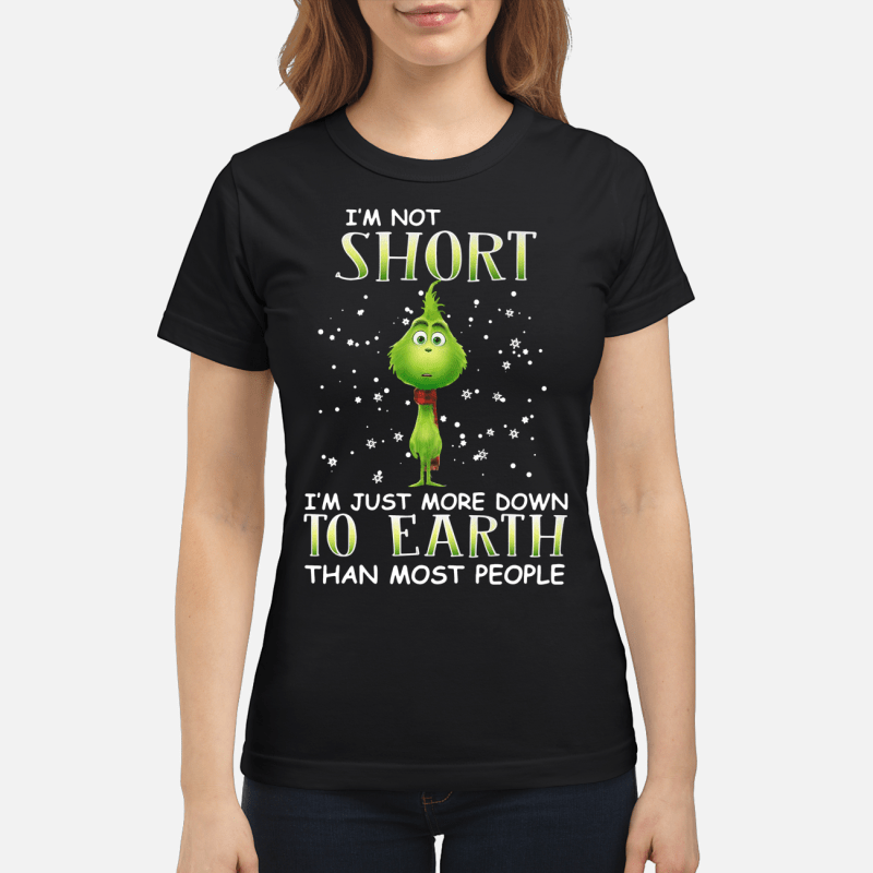 Grinch I'm not short I'm just more down to Earth than most people Ladies tee