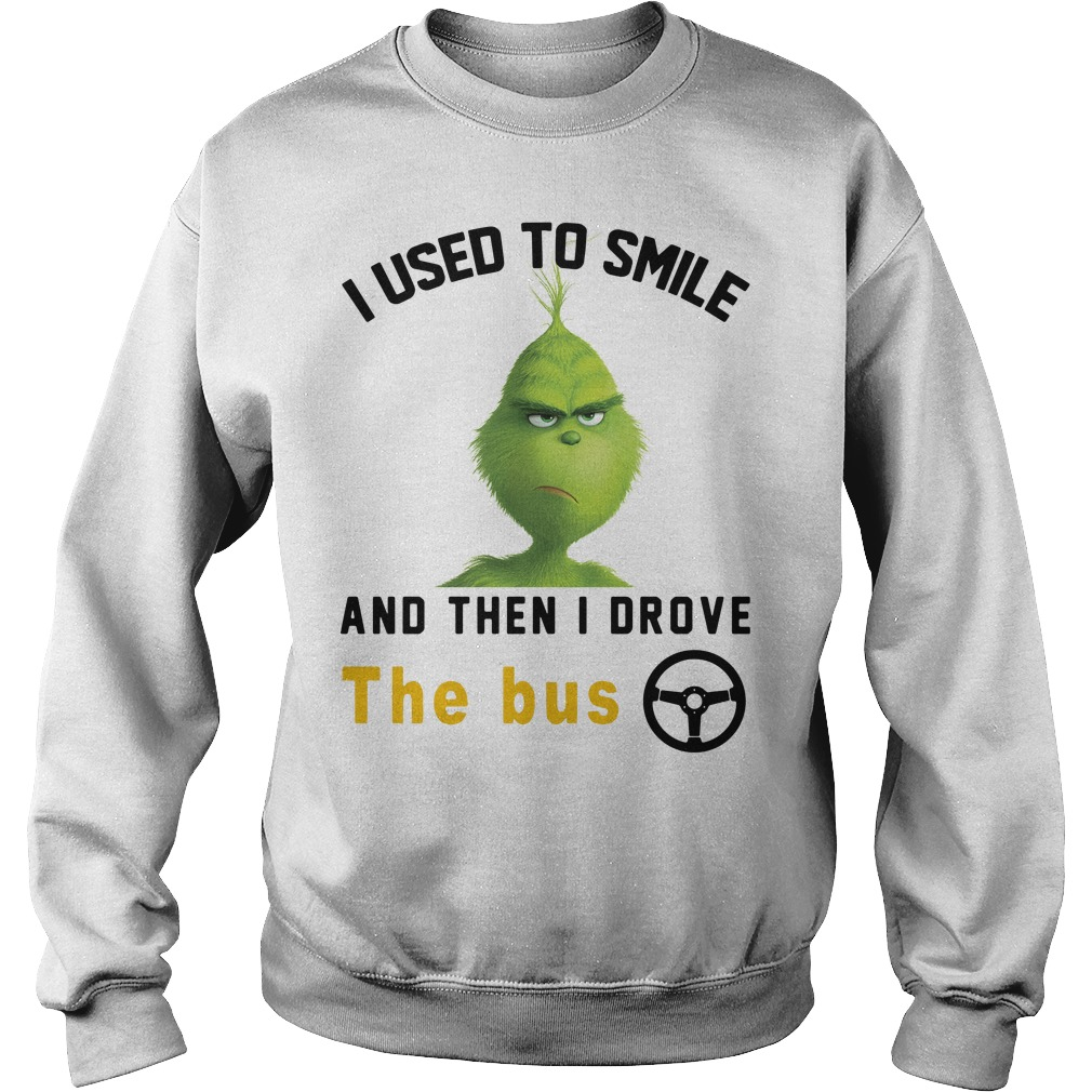 Grinch I used to smile and then I drove the bus Sweater