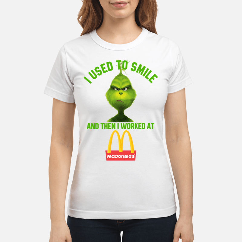 Grinch I used to smile and then I worked at McDonald's Ladies tee