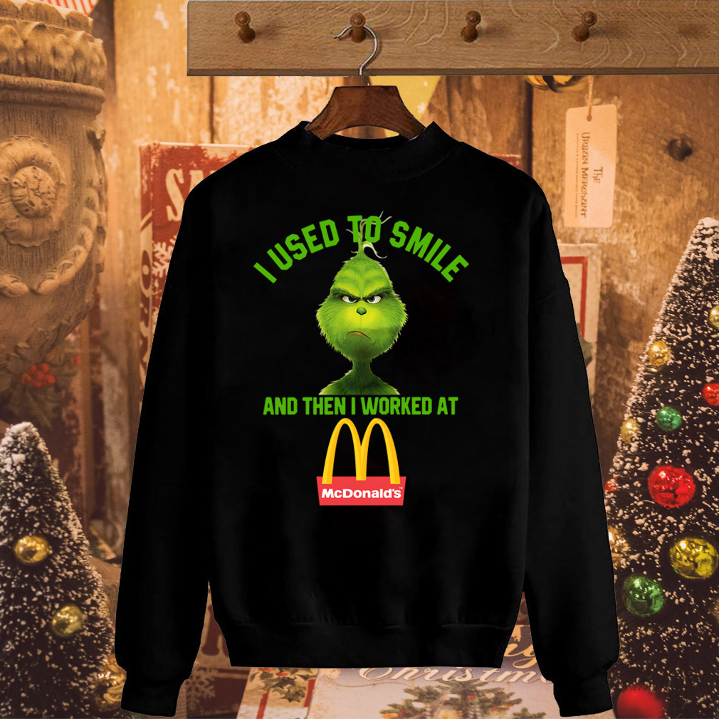 Grinch I used to smile and then I worked at McDonald's shirt