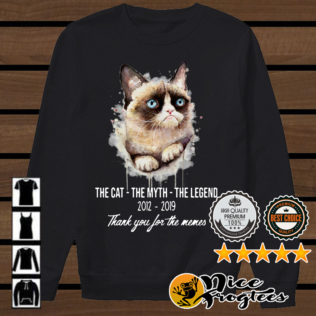 Grumpy Cat the cat the myth the legend 2012 2019 thank you for the memes shirt