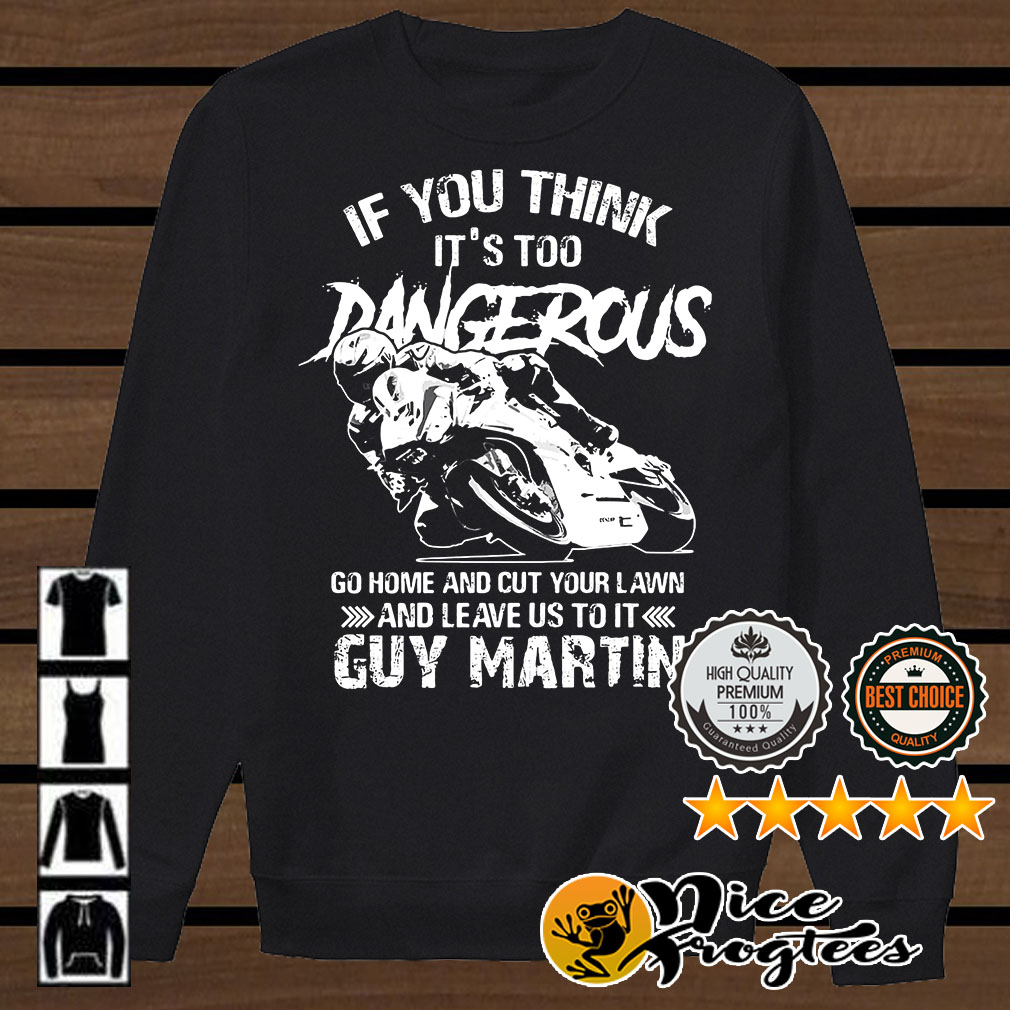 Guy Martin If you think it's too dangerous go home and cut your lawn shirt