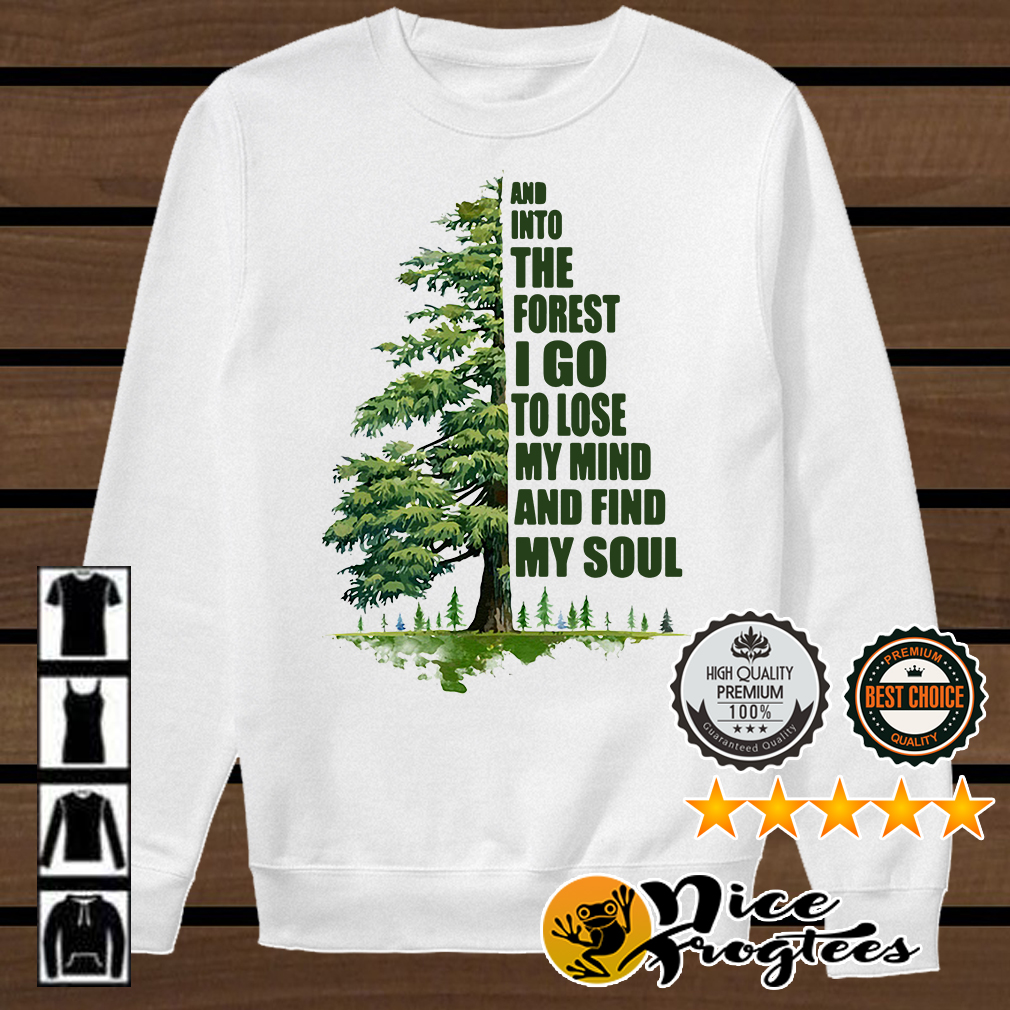 Half tree and into the forest I go to lose my mind and find my soul shirt