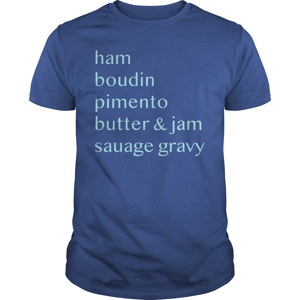 Ham boudin pimento butter and jam sausage gravy shirt
