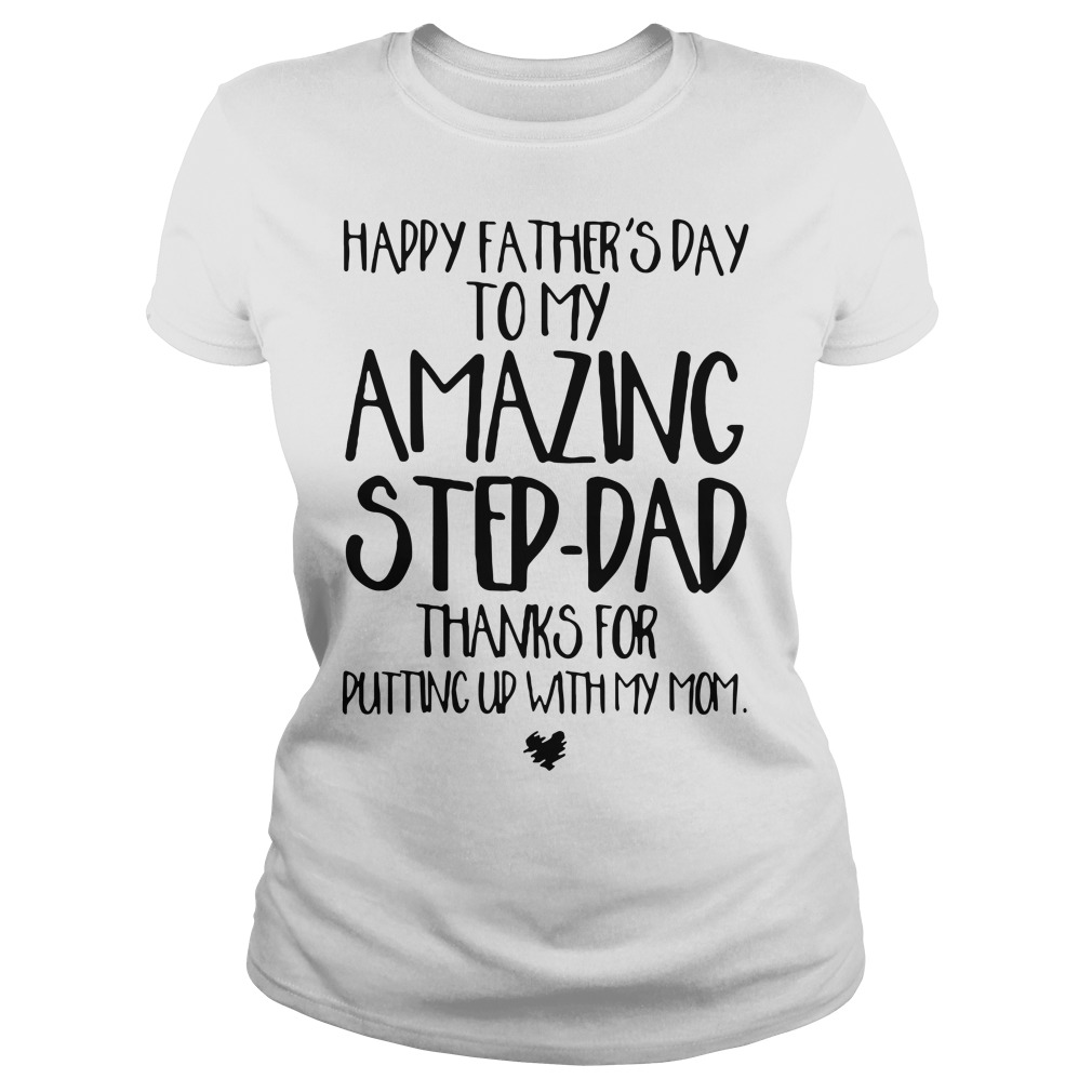Happy father's day to my amazing step-dad thanks for putting up with my mom Ladies tee