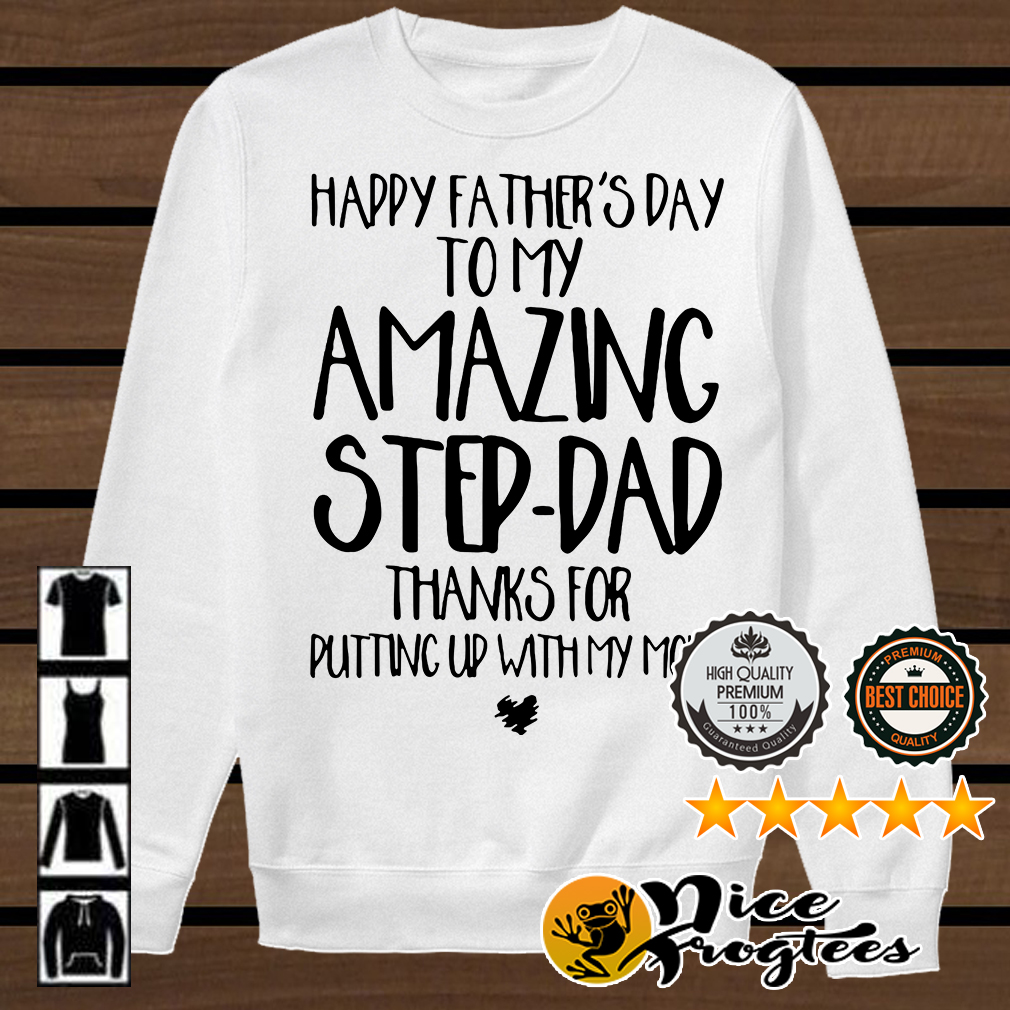 Happy father's day to my amazing step-dad thanks for putting up with my mom shirt