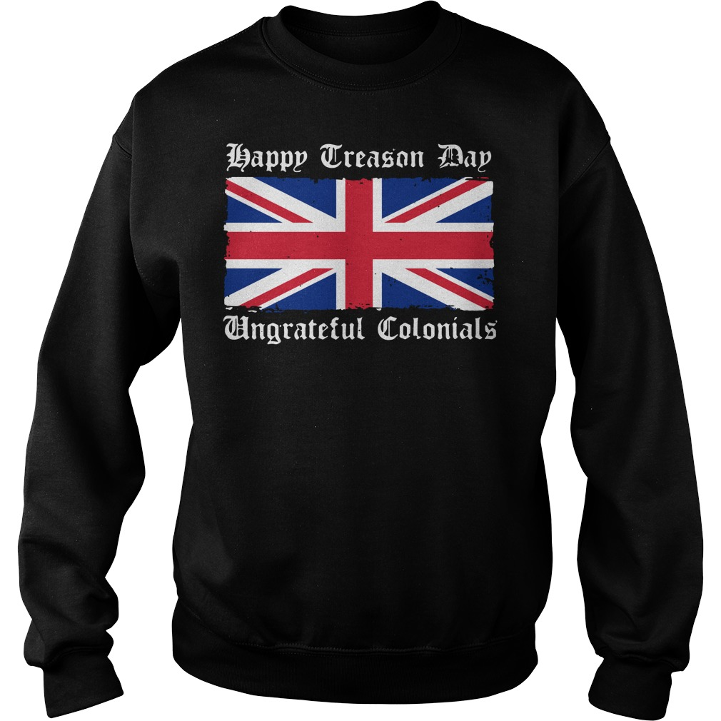 Happy Treason Day Ungrateful Colonials 4th of July Sweater