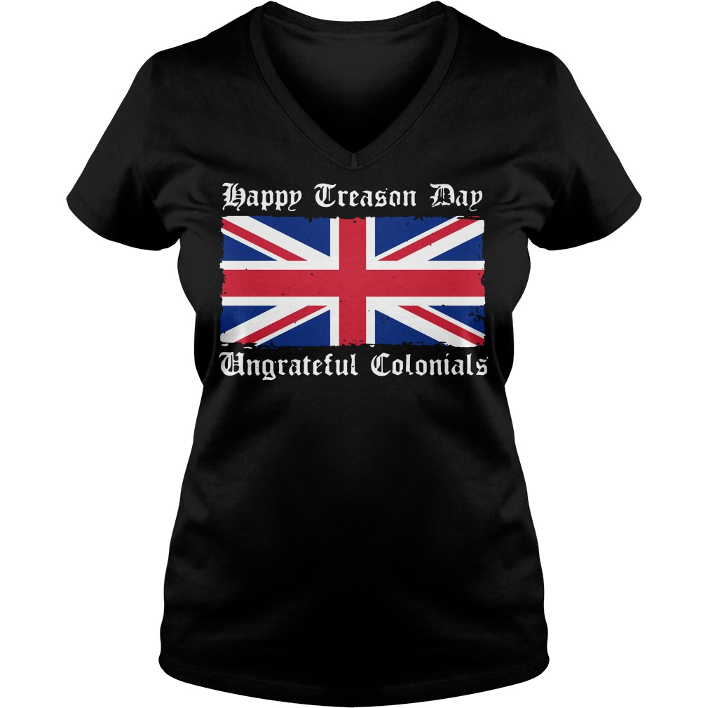 Happy Treason Day Ungrateful Colonials 4th of July V-neck t-shirt