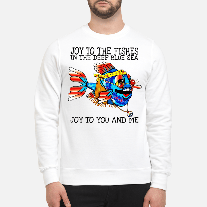 Hippie Fish joy to the fishes in the deep blue sea joy to you and me Sweater