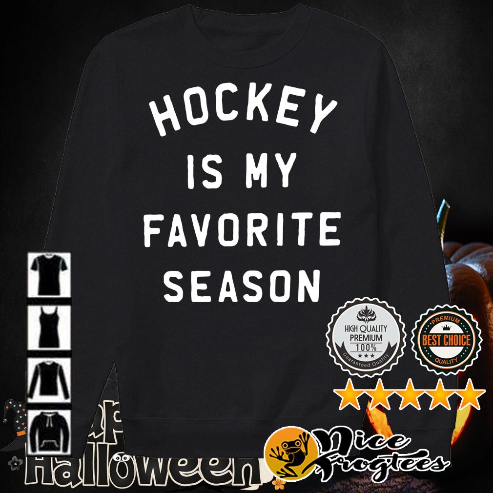 Hockey is my favorite season shirt