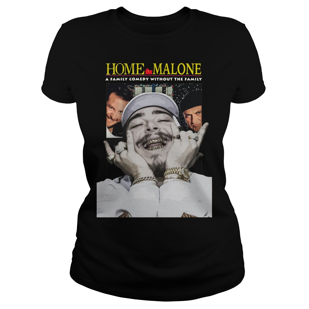 Home Malone a family comedy without the family Ladies tee