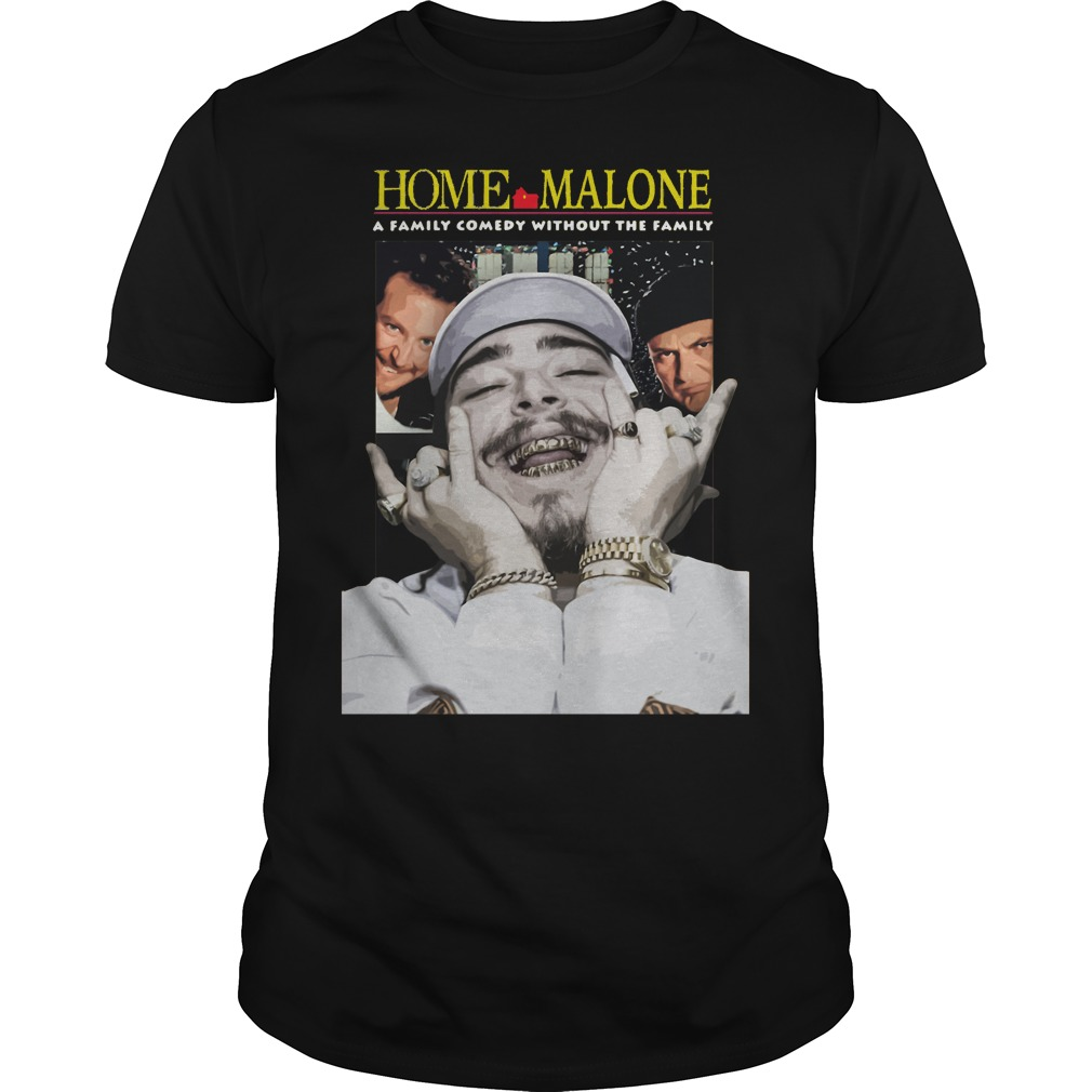 Home Malone a family comedy without the family shirt