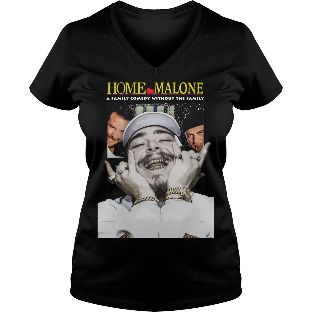 Home Malone a family comedy without the family V-neck t-shirt