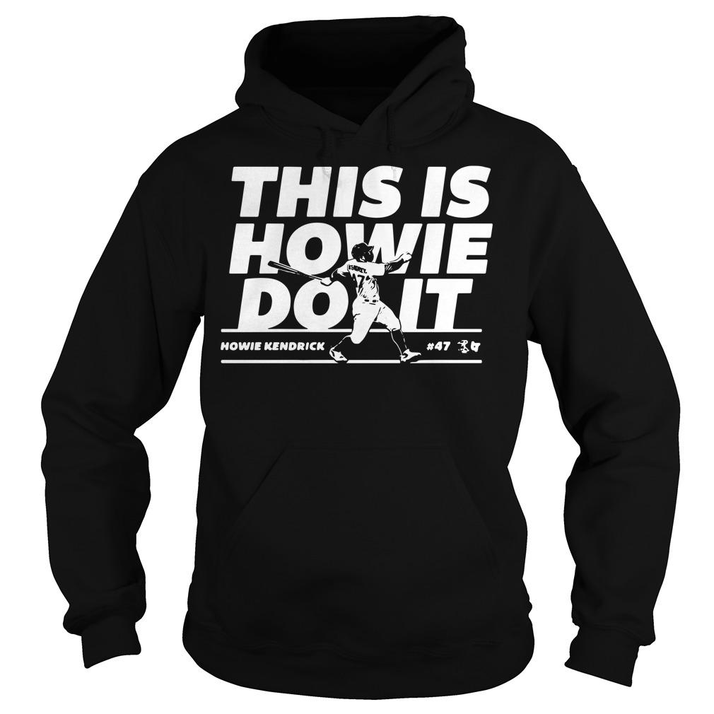 Howie Kendrick this is Howie do it baseball Hoodie