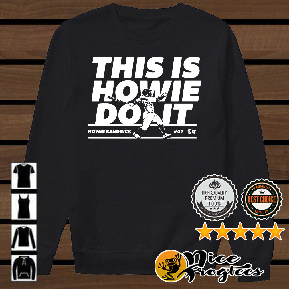 Howie Kendrick this is Howie do it baseball shirt