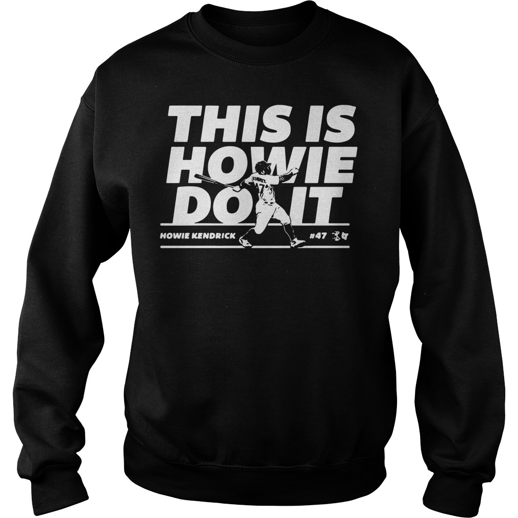 Howie Kendrick this is Howie do it baseball Sweater