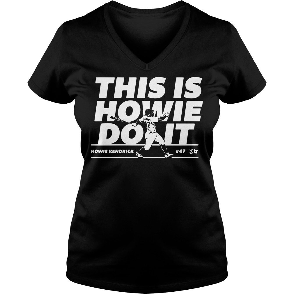 Howie Kendrick this is Howie do it baseball V-neck t-shirt