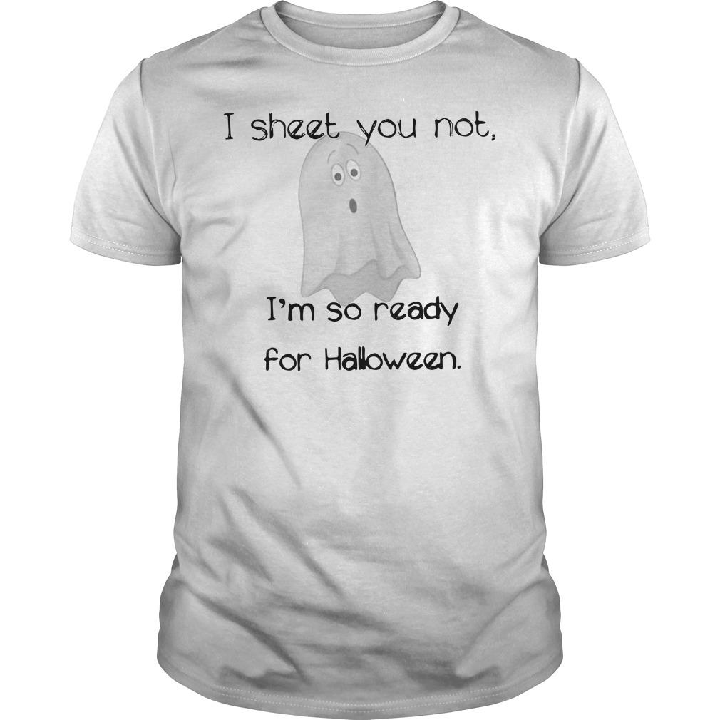 I sheet you not I'm so ready for Halloween Boo Guys Shirt