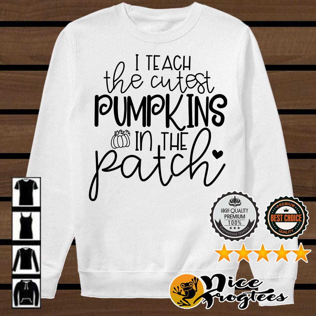 I teach the cutest pumpkins in the patch shirt