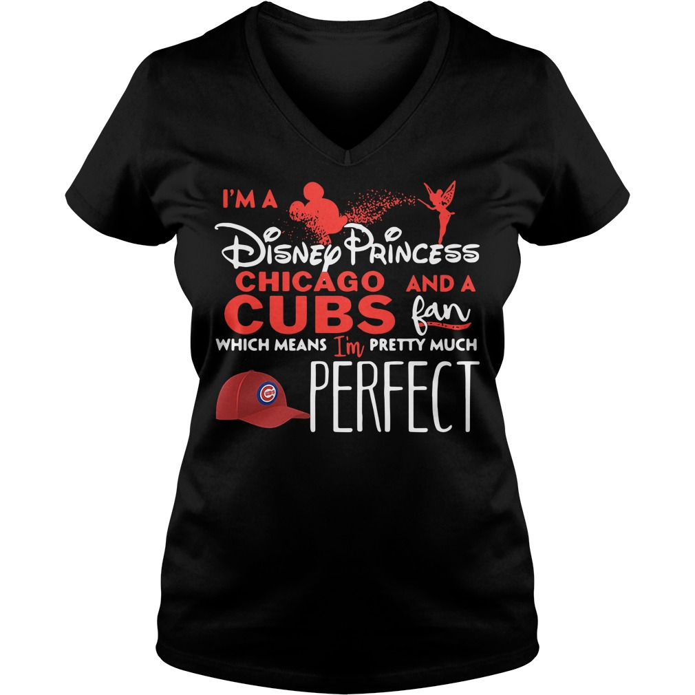 I'm a Disney Princess and a Chicago Cubs fan which means I'm pretty V-neck T-shirt