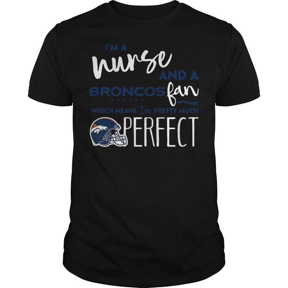 I'm a nurse and a Broncos Denver fan which means I'm pretty much shirt