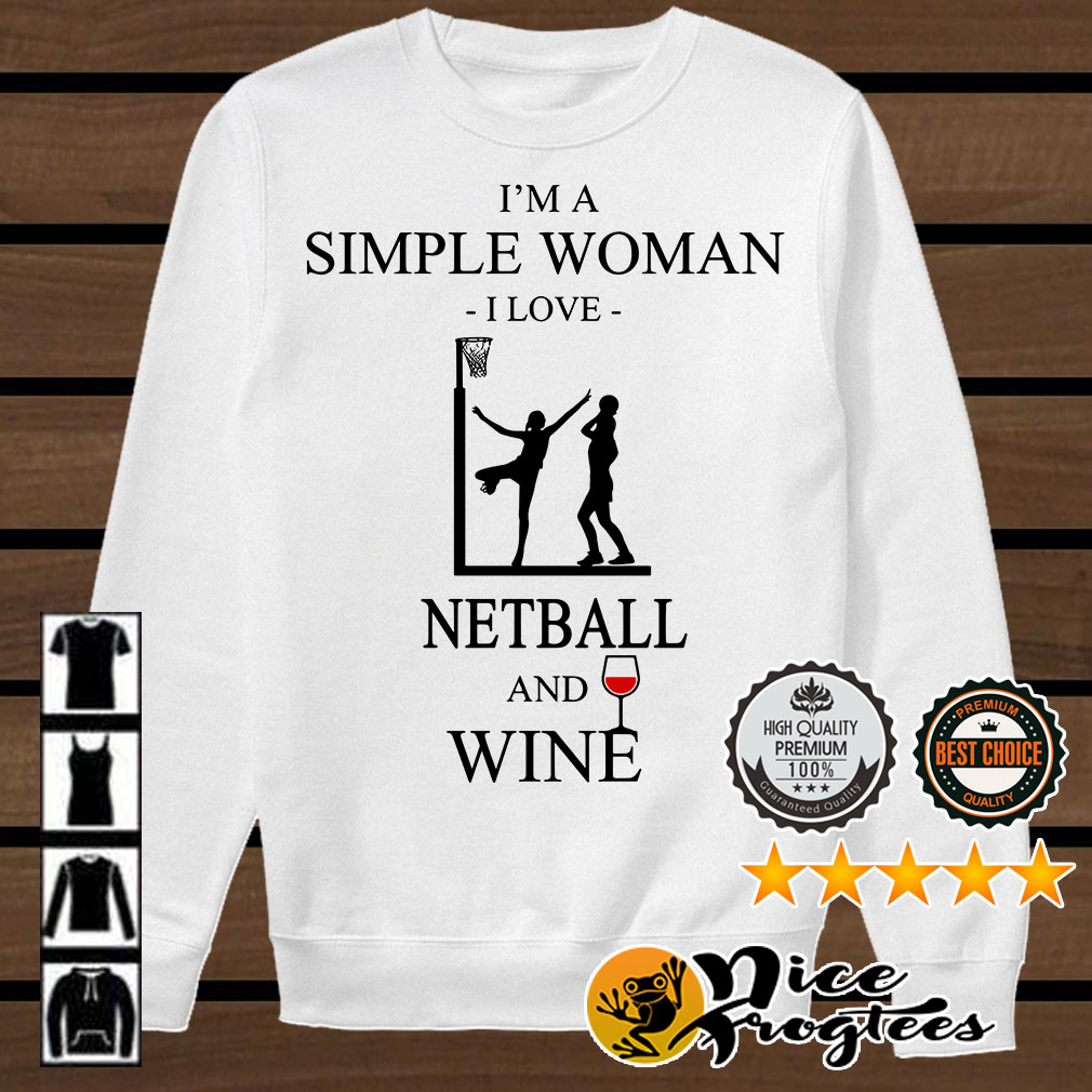 I'm a simple woman I love netball and wine shirt