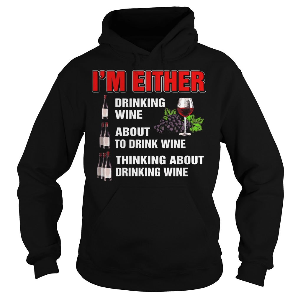 I'm either drinking wine about to drink wine thinking Hoodie