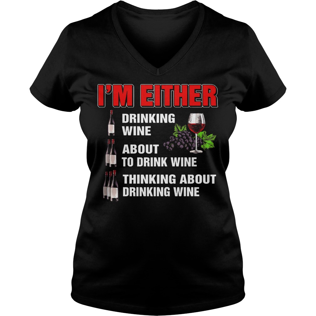 I'm either drinking wine about to drink wine thinking V-neck t-shirt