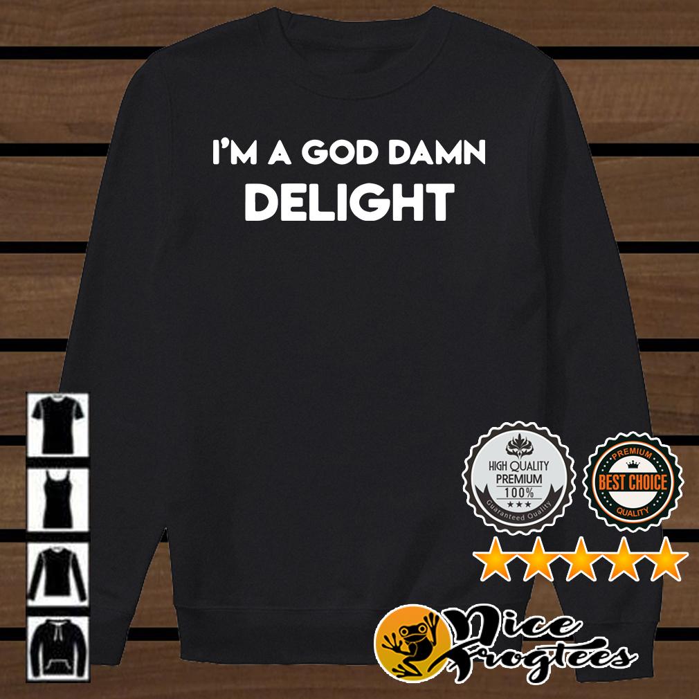 I'm a God damn delight shirt