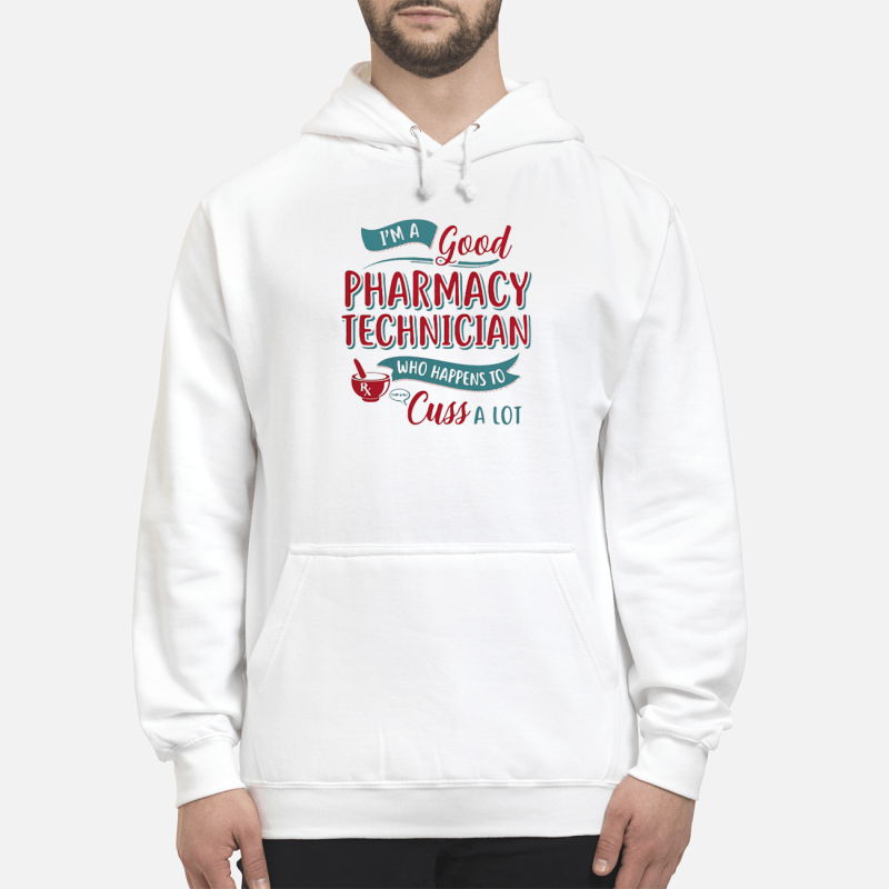 I'm a good Pharmacy Technician who happens to cuss a lot Hoodie