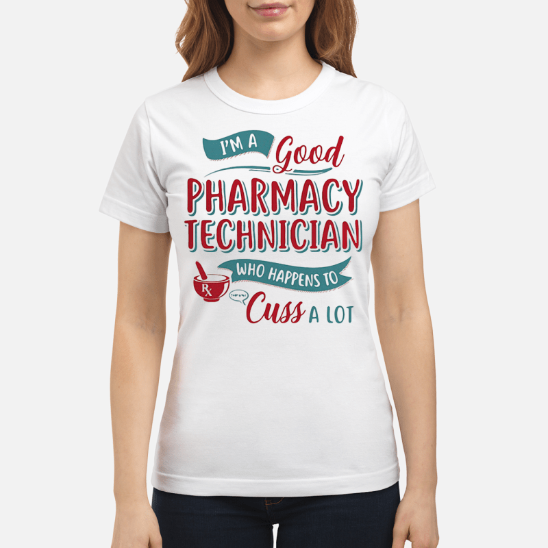 I'm a good Pharmacy Technician who happens to cuss a lot Ladies tee