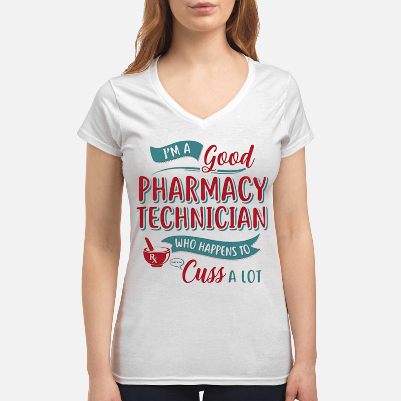 I'm a good Pharmacy Technician who happens to cuss a lot V-neck t-shirt