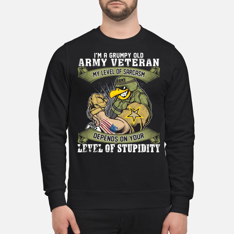 I'm a grumpy old army veteran my level of sarcasm depends on your level of stupidity Sweater