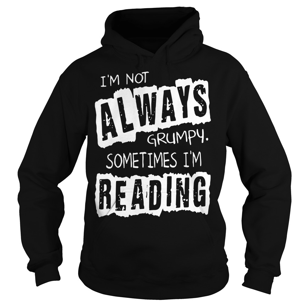 I'm not always grumpy sometimes I'm reading Hoodie