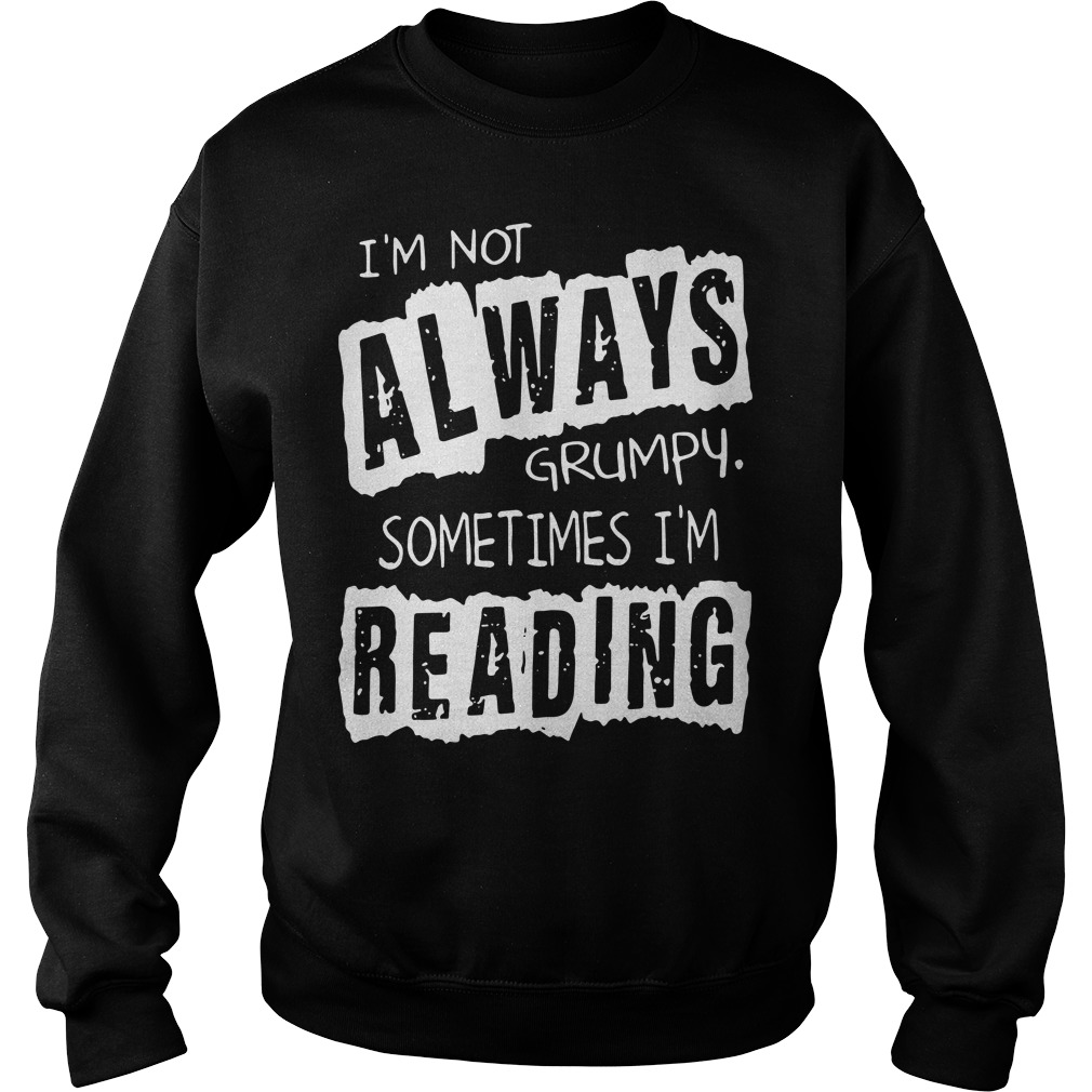 I'm not always grumpy sometimes I'm reading Sweater