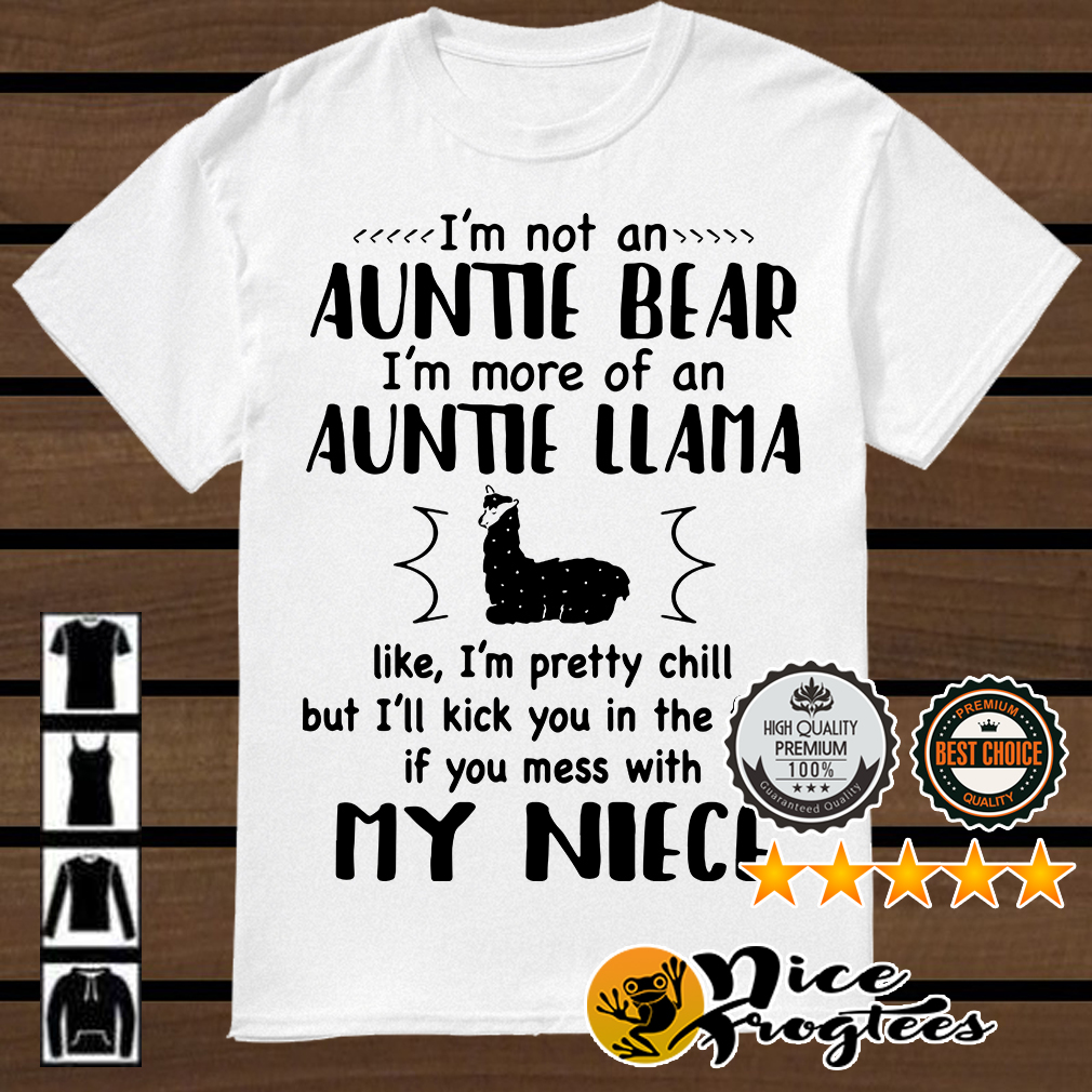 I'm not an auntie bear I'm more of an auntie llama like I'm pretty chill shirt