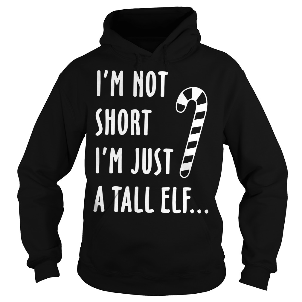 I'm not short I'm just a tall Elf Hoodie