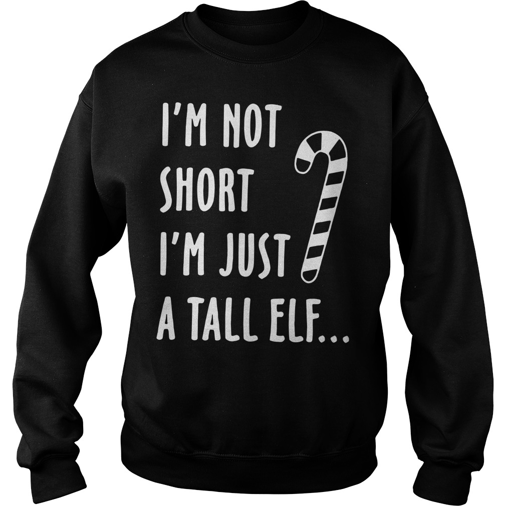 I'm not short I'm just a tall Elf Sweater