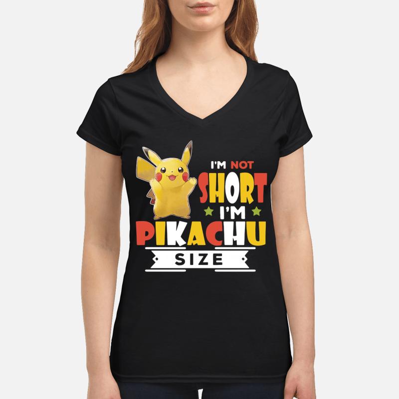 I'm not short I'm Pikachu size V-neck t-shirt